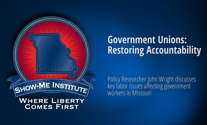 Show-Me Forum: Government Unions: Restoring Accountability